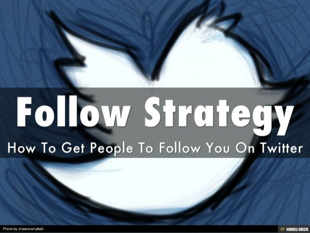 Follow Strategy <br>How To Get People To Follow You On Twitter<br>