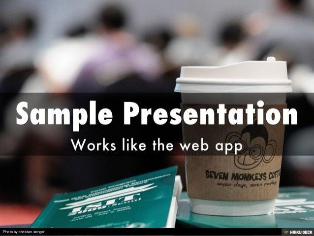 Sample Presentation <br>Works like the web app<br>