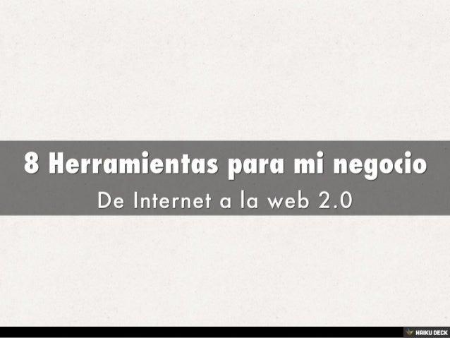 8 Herramientas para mi negocio <br>De Internet a la web 2.0<br>