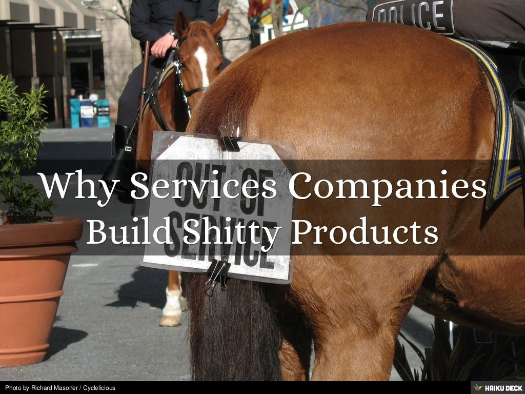 Why Services Companies Build Shitty Products