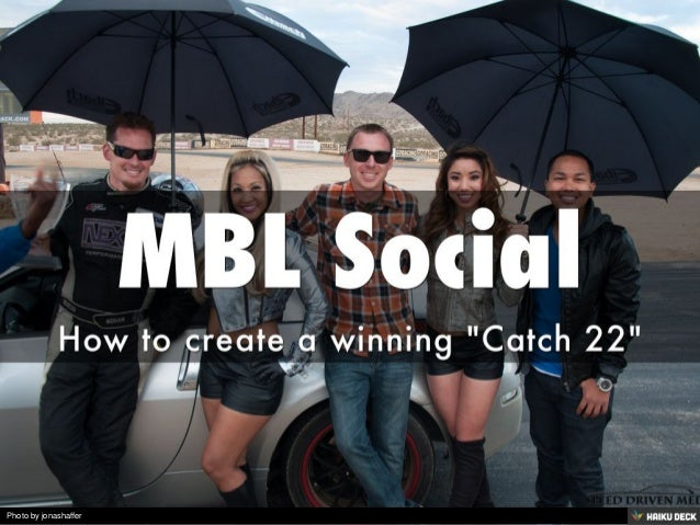 MBL Social <br>How to create a winning &quot;Catch 22&quot;<br>