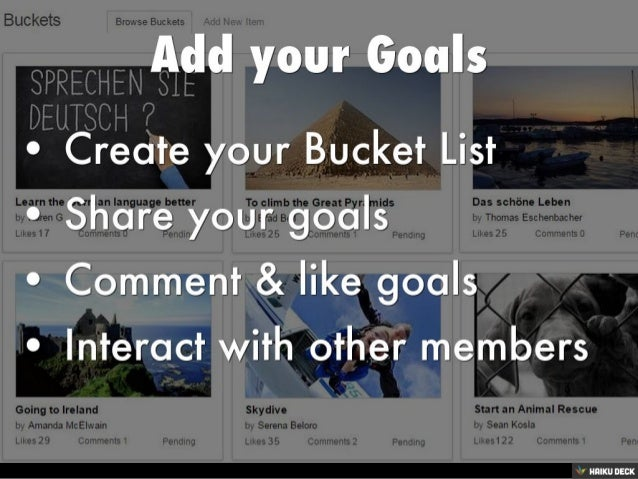 Add your Goals  <br>• Create your Bucket List <br>• Share your goals <br>• Comment &amp; like goals <br>• Interact with ot...