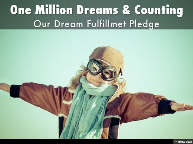 One Million Dreams &amp; Counting <br>Our Dream Fulfillmet Pledge<br>