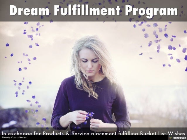 Dream Fulfillment Program <br>In exchange for Products &amp; Service placement fulfilling Bucket List Wishes<br>