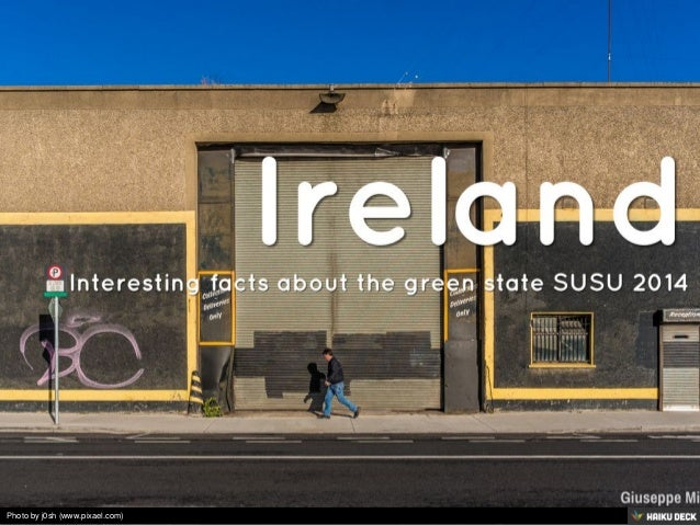 Ireland <br>Interesting facts about the green state SUSU 2014<br>
