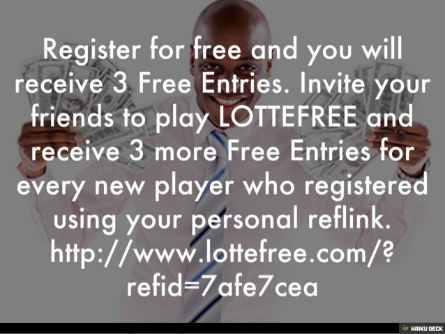 Register for free and you will receive 3 Free Entries. Invite your friends to play LOTTEFREE and receive 3 more Free Entri...