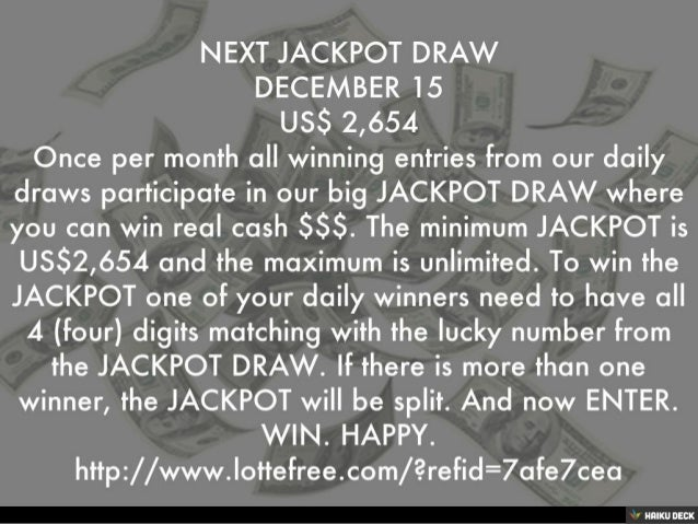 NEXT JACKPOT DRAW<br>DECEMBER 15<br>US$ 2,654<br>Once per month all winning entries from our daily draws participate in ou...