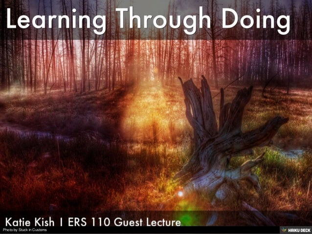 Learning Through Doing <br>Katie Kish | ERS 110 Guest Lecture<br>