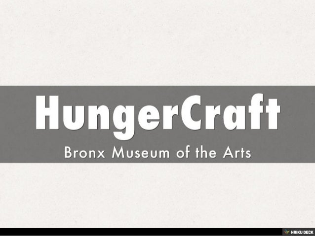 HungerCraft <br>Bronx Museum of the Arts<br>
