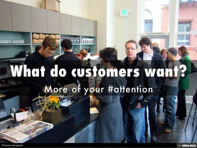 What do customers want? <br>More of your #attention<br>