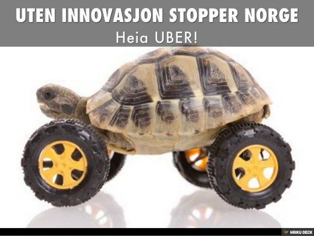 UTEN INNOVASJON STOPPER NORGE <br>HeiaUBER!<br>
