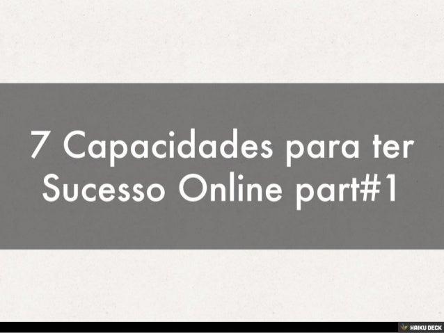 7 Capacidades para ter Sucesso Online part#1<br>