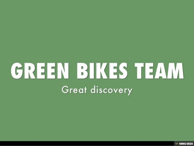 GREEN BIKES TEAM <br>Great discovery<br>