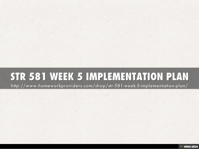 str 581 week 5 implementation Str 581 week 5 strategic plan: implementation plan, strategic controls, and contingency plan analysis write a 1,400-word minimum strategic implementation plan in.