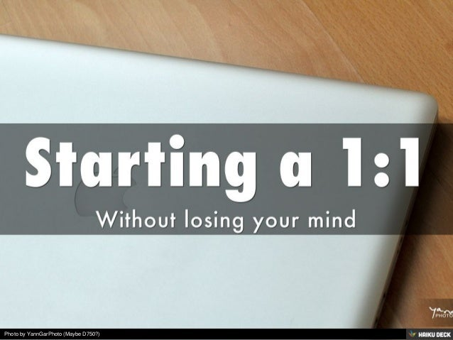 Starting a 1:1 <br>Without losing your mind<br>