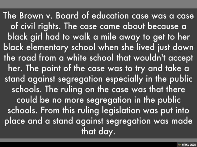 brown vs board of education research The brown vs the board of education case had a big impact on many other similar cases as mr brown's and on history itself this case cased many people to see that.