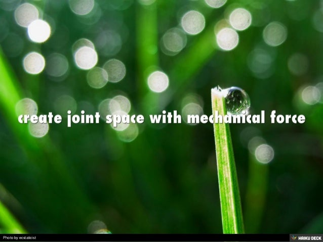 create joint space with mechanical force<br>