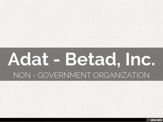 Adat - Betad, Inc. <br>Non - Government Organization<br>