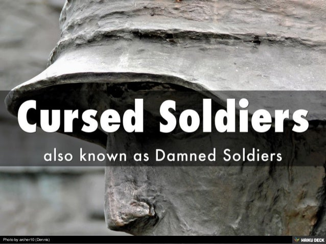 Cursed Soldiers <br>also known as Damned Soldiers <br>
