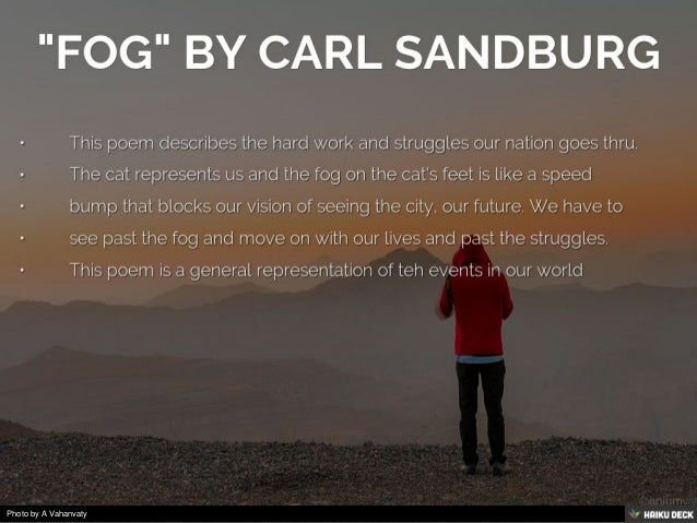 comparision between the fog by carll Grade 3-5: pre-visit how did the pictures and information about carl sandburg in the video compare and contrast with what are the similarities between fog.