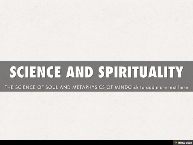 SCIENCE AND SPIRITUALITY <br>THE SCIENCE OF SOUL AND METAPHYSICS OF MINDClick to add more text here<br>