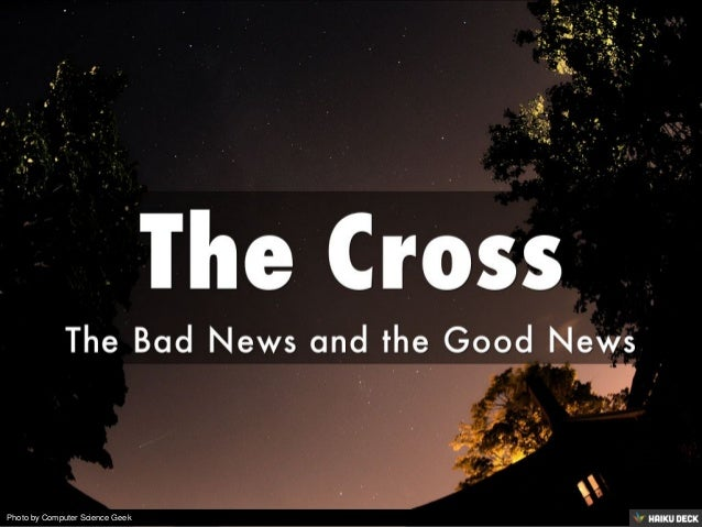 The Cross <br>The Bad News and the Good News<br>