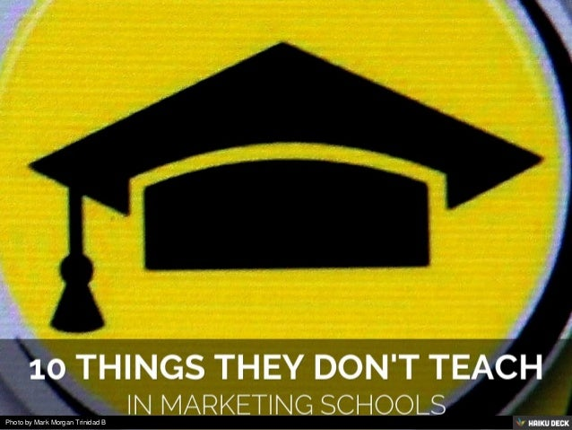 10 THINGS THEY DON'T TEACH <br>In marketing schools<br>