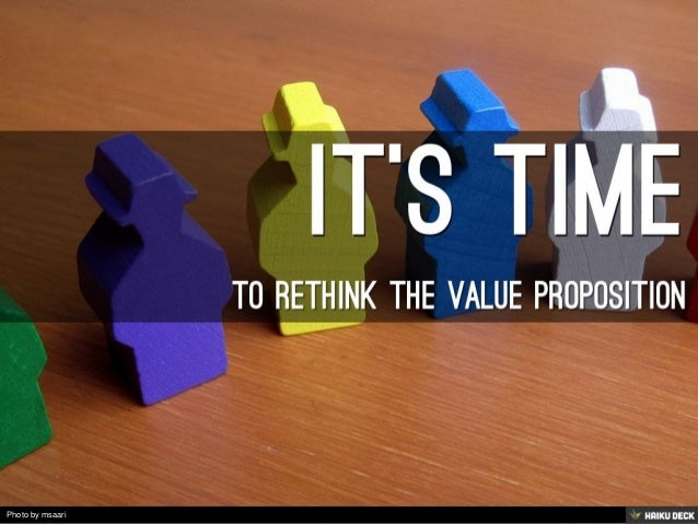 IT'S TIME <br>TO RETHINK THE VALUE PROPOSITION<br>