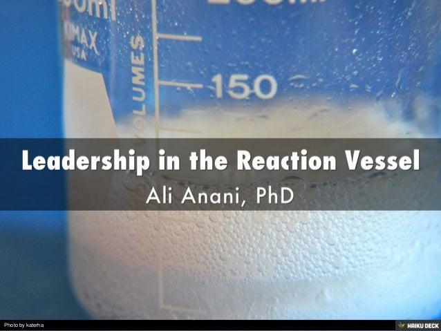 Leadership in the Reaction Vessel <br>Ali Anani, PhD<br>