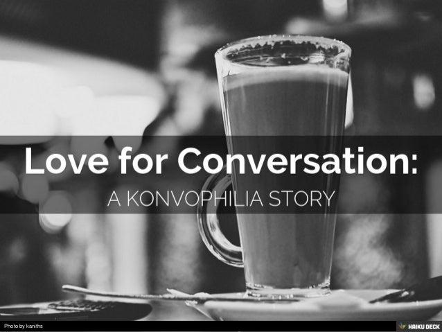 Love for Conversation: <br>A Konvophilia Story<br>
