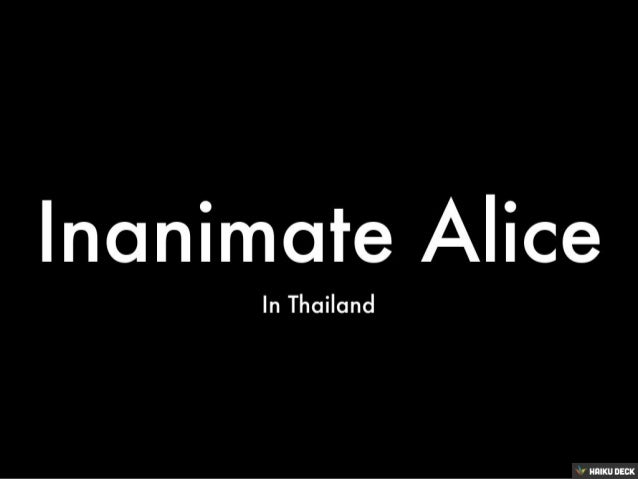 Inanimate Alice <br>In Thailand <br>