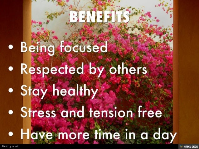 BENEFITS  <br>• Being focused <br>• Respected by others <br>• Stay healthy <br>• Stress and tension free <br>• Have more t...