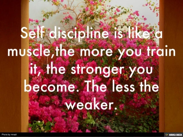 Self discipline is like a muscle,the more you train it, the stronger you become. The less the weaker.<br>