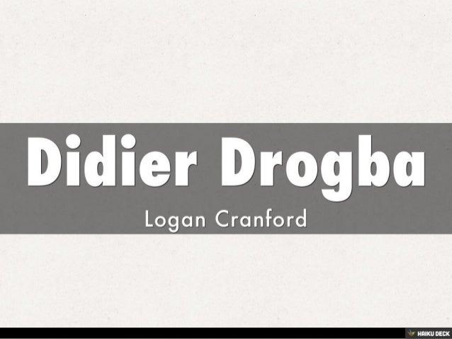 Didier Drogba <br>Logan Cranford<br>
