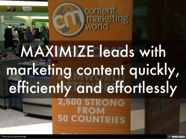 MAXIMIZE leads with marketing content quickly, efficiently and effortlessly<br>