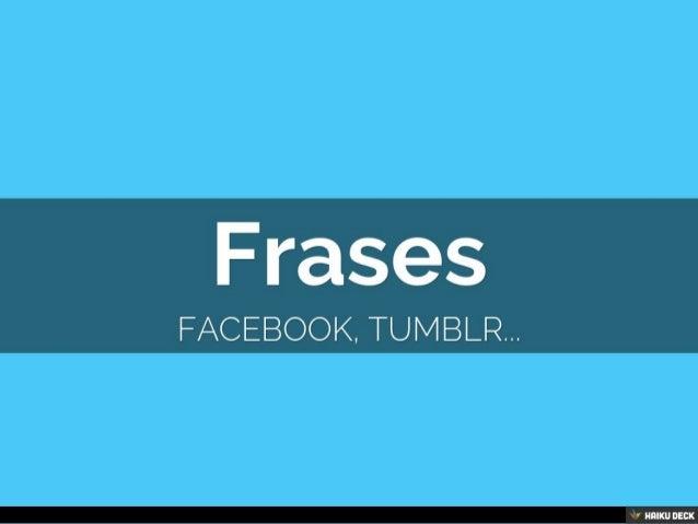 Frases <br>Facebook, Tumblr...<br>