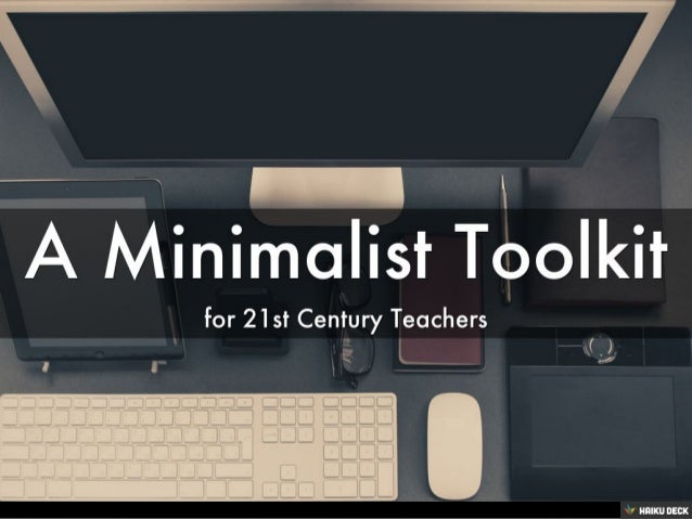 The Minimalist Classroom ~ The minimalist toolkit for a st century teacher
