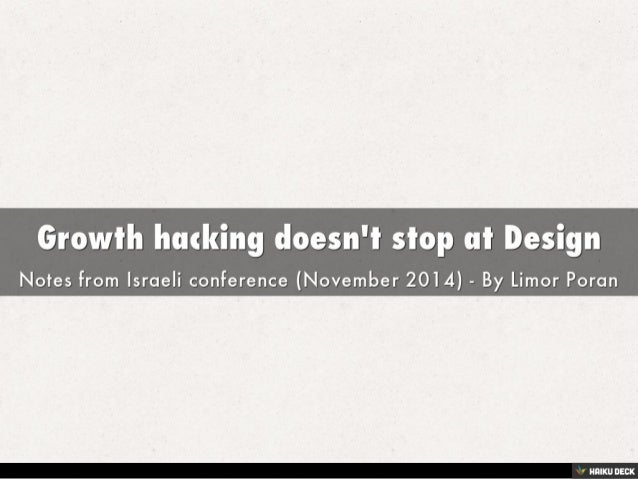 Growth hacking doesn't stop at Design <br>Notes from Israeli conference (November 2014) - By Limor Poran<br>
