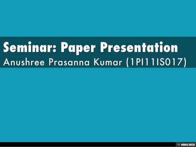 Seminar: Paper Presentation <br>Anushree Prasanna Kumar (1PI11IS017)<br>