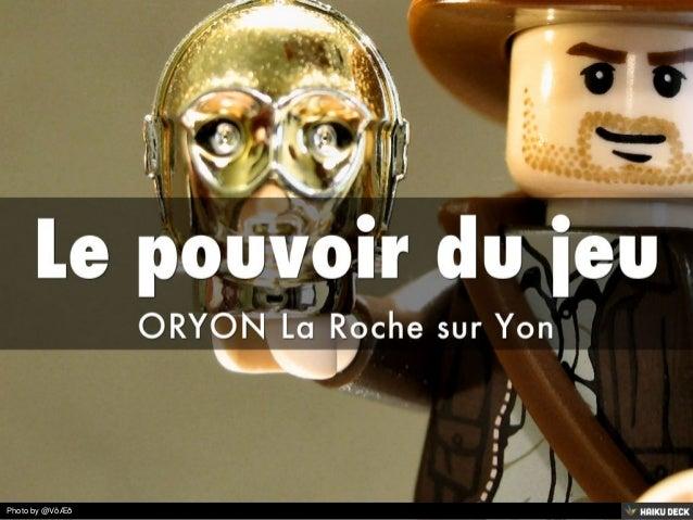Le pouvoir du jeu <br>ORYON La Roche sur Yon<br>