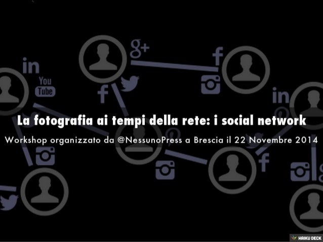 La fotografia ai tempi della rete: i social network <br>Workshop organizzato da @NessunoPress a Brescia il 22 Novembre 201...