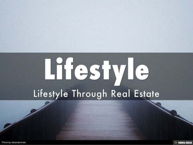 Lifestyle <br>Lifestyle Through Real Estate<br>