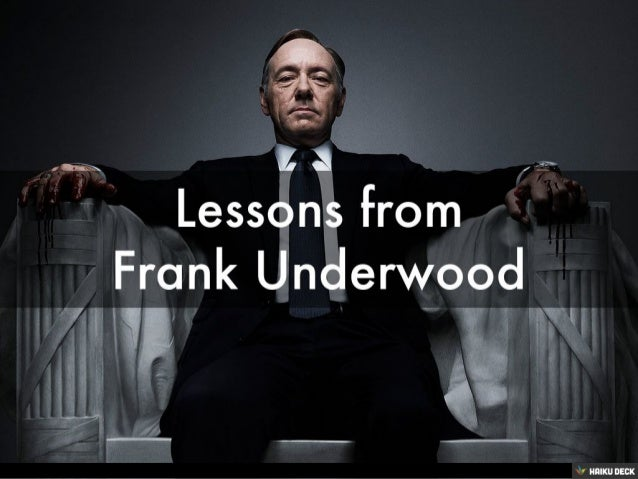 Lessons from<br>Frank Underwood<br>