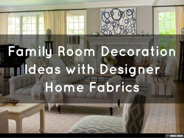 Designer Home Fabrics Inspired Create Your Own Haiku Deck Presentation On  SlideShare Family Room Decoration Ideas With Designer Home Fabrics 1 638  Jpg Cb ...