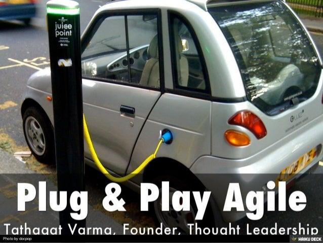 Plug & Play Agile <br>Tathagat Varma, Founder, Thought Leadership<br>