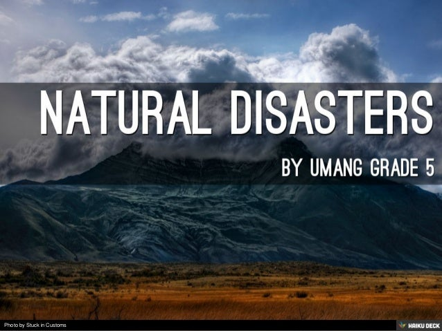 natural disasters <br>by umang grade 5<br>