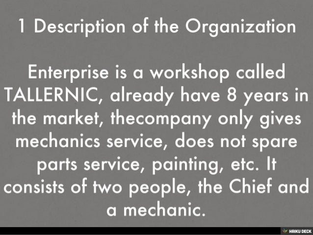 1 Description of the Organization<br><br>Enterprise is a workshop called TALLERNIC, already have 8 years in the market, th...