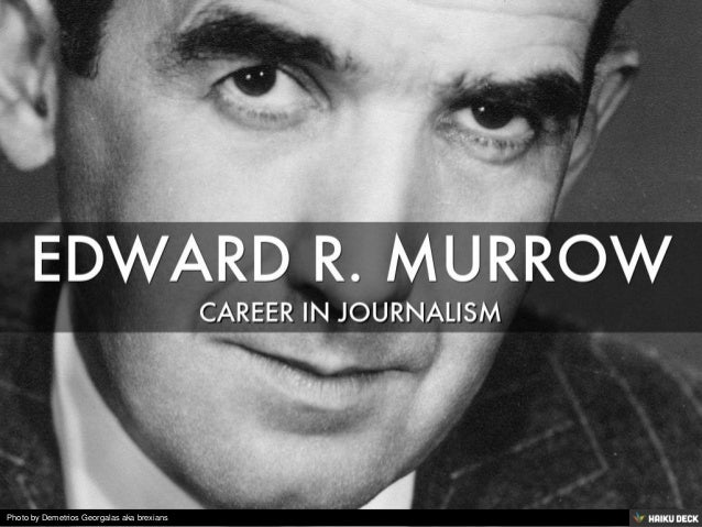 edward murrow and the birth of Edward roscoe murrow, edward r murrow birthdate: april 25, 1908 (57) birth of charles casey murrow london, england 1965 april 27, 1965 age 57 death of.