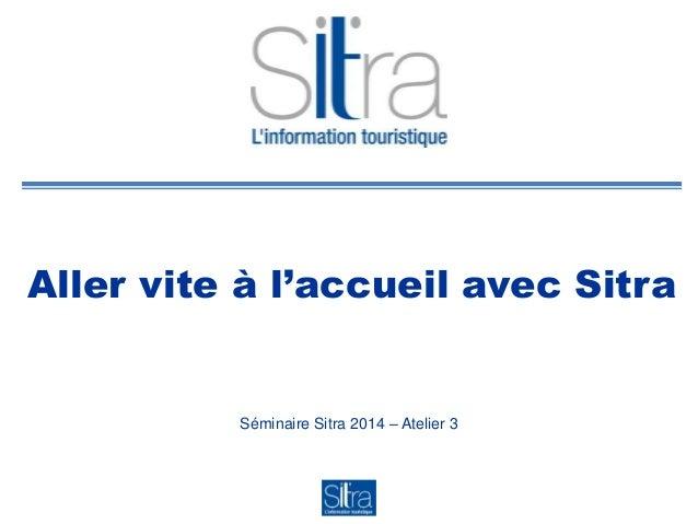 Aller vite à l'accueil avec Sitra Séminaire Sitra 2014 – Atelier 3