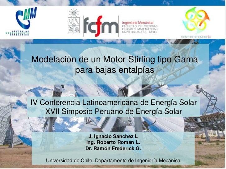 Modelación de un Motor Stirling tipo Gama para bajas entalpías<br />IV Conferencia Latinoamericana de Energía Solar<br />X...